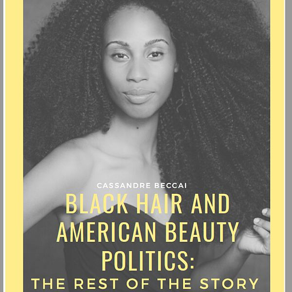 'Black Hair and American Beauty Politics: The Rest of the Story'