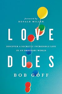 "Bob Goff's book ""Love Does"" was published in 2012 and has touched lives around the world."