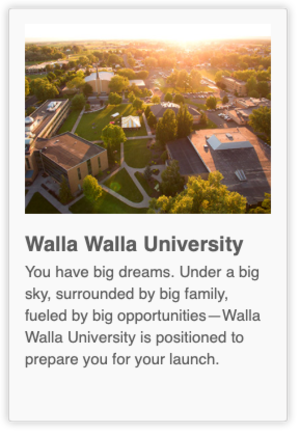 You have big dreams. Under a big sky, surrounded by big family, fueled by big opportunities—Walla Walla University is positioned to prepare you for your launch.